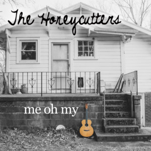 The Honeycutters Me Oh My