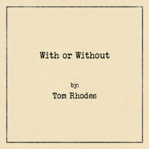 Tom Rhodes With Or Without