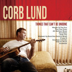 Corb Lund Things That Can't Be Undone