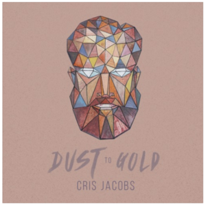 Cris Jacobs - Dust To Gold