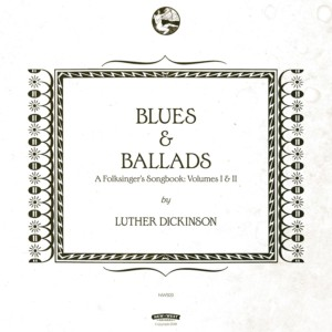 Blues & Ballads by Luther Dickinson