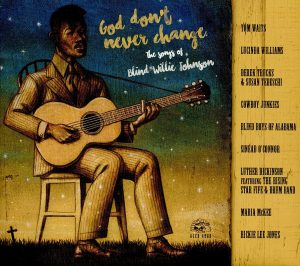 God Don't Never Change - The Songs Of Blind WIllie Johnson