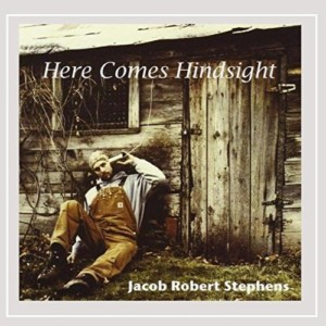 Here Comes Hindsight by Jacob Robert Stephens