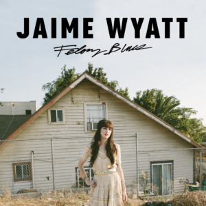 Jaime Wyatt - Felony Blues