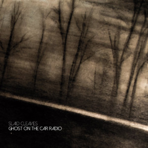 Ghost On The Car Radio by Slaid Cleaves