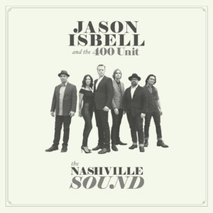 The Nashville SOund by Jason Isbell & The 400 Unit