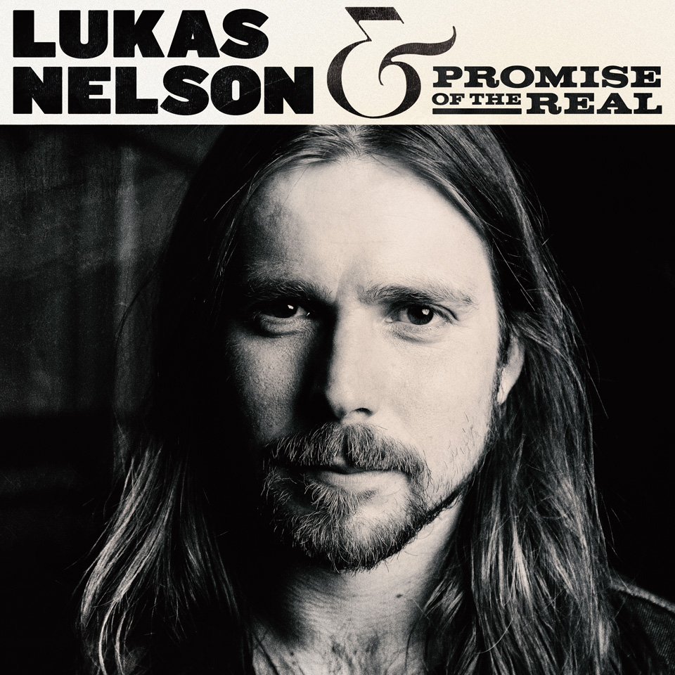 Lukas Nelson & The Promise Of The Real - Lukas Nelson & The Promise Of The Real