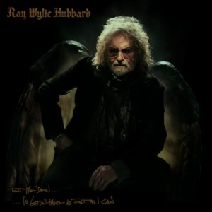 Tell The Devil I'm Getting There As Fast As I Can by Ray Wylie Hubbard