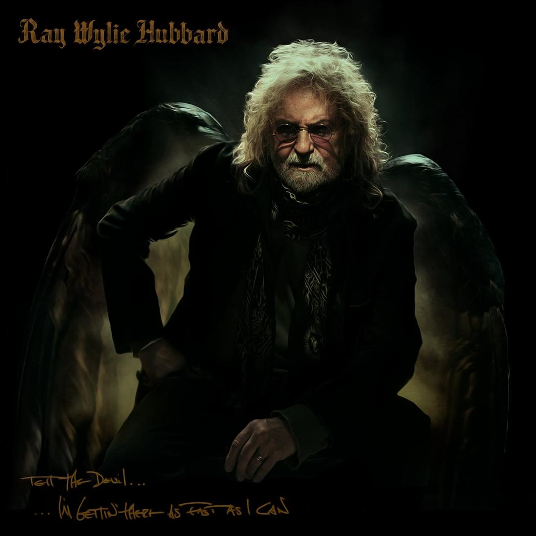 Ray Wylie Hubbard - Tell The Devil I'm Gettin' There As Fas As I Can