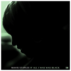 If All I Was Was Black by Mavis Staples