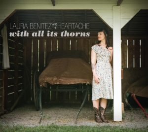 Laura Benitez & The Heartache - With All Its Thorns