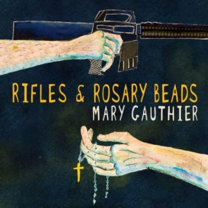 Mary Gauthier - Rifles And Rosary Beads