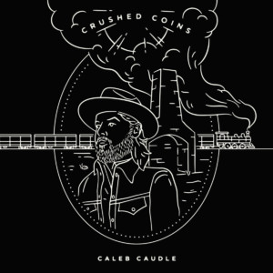 Caleb Caudle - Crushed Coins