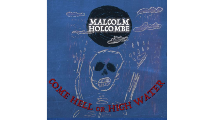 Review: Come Hell Or High Water by Malcolm Holcombe